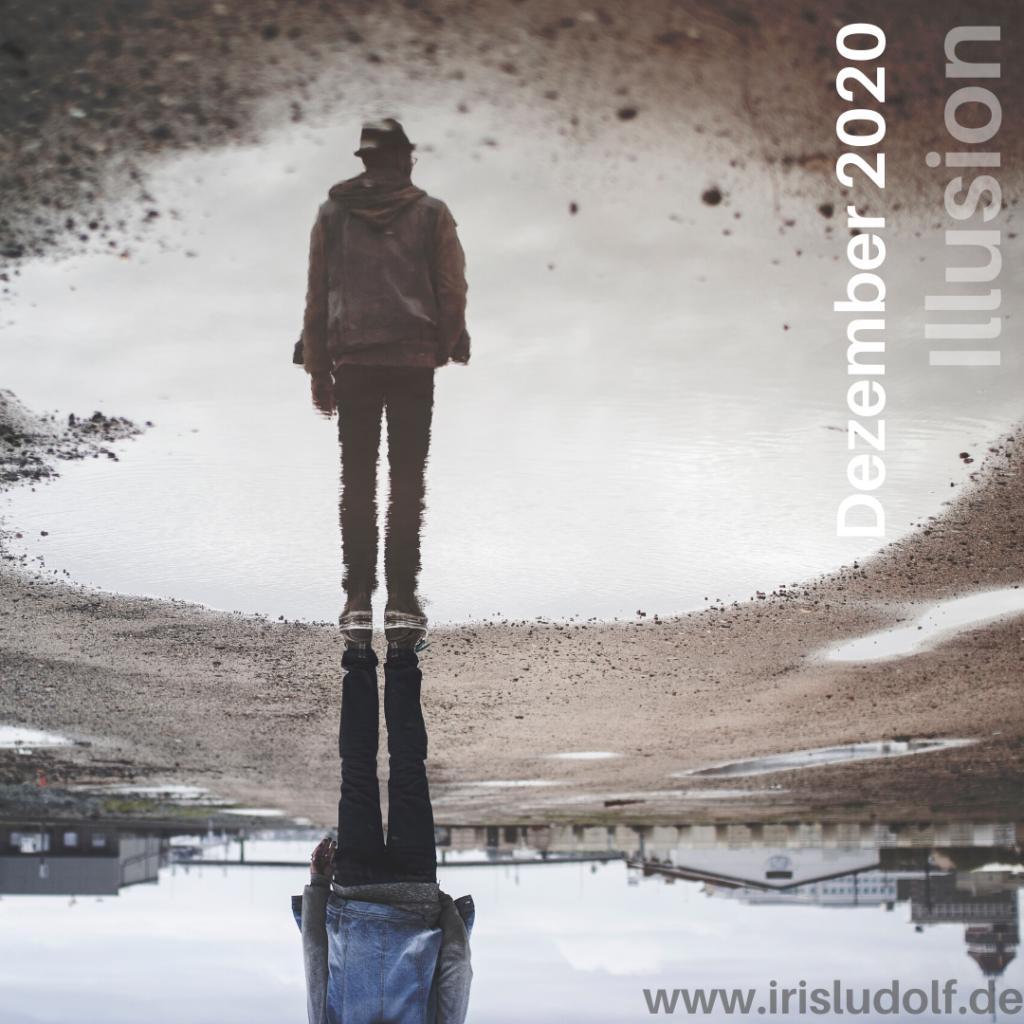 Illusion   Botschaft Dezember 2020   Iris Ludolf   Friedensberaterin