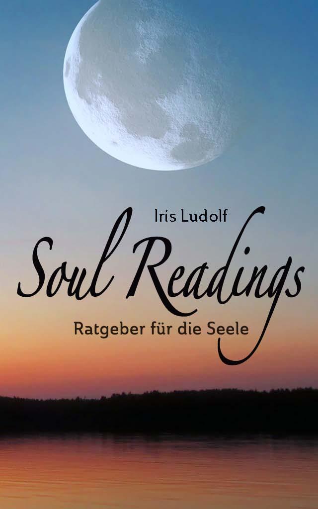 Soul Readings: Ratgeber für die Seele. Iris Ludolf. Friedensberaterin